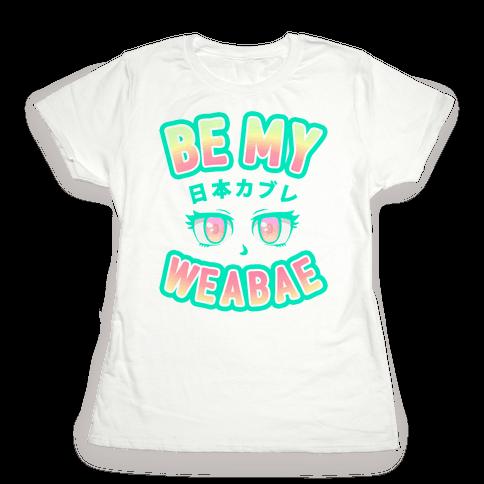 Be My Weabae Womens T-Shirt