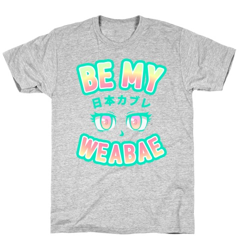 Be My Weabae T-Shirt