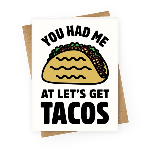 You Had Me At Let's Get Tacos Greeting Card