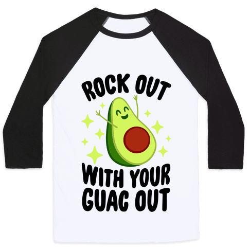 Rock Out With Your Guac Out Baseball Tee