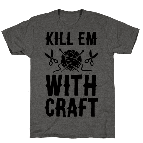 Kill Em With Craft Mens T-Shirt