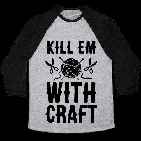 Kill Em With Craft Baseball Tee