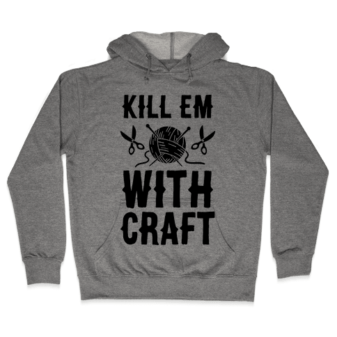 Kill Em With Craft Hooded Sweatshirt
