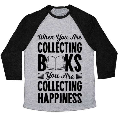 When You Are Collecting Books You Are Collecting Happiness Baseball Tee