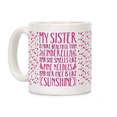 My Sister Is More Beautiful Than Cinderella Smells Like Pine Needles and Has a Face Like Sunshine Coffee Mug