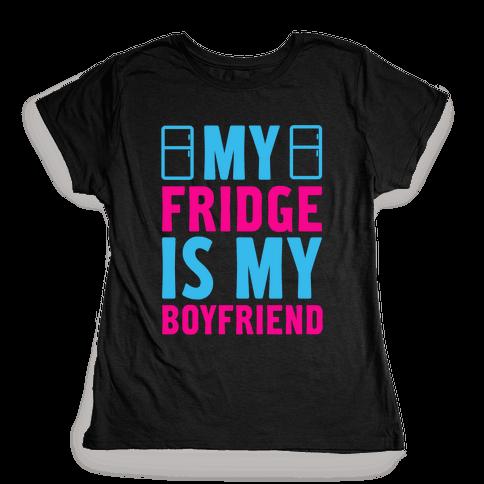 My Fridge is My Boyfriend Womens T-Shirt