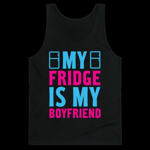 My Fridge is My Boyfriend Tank Top