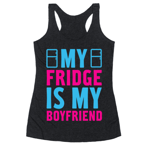My Fridge is My Boyfriend Racerback Tank Top