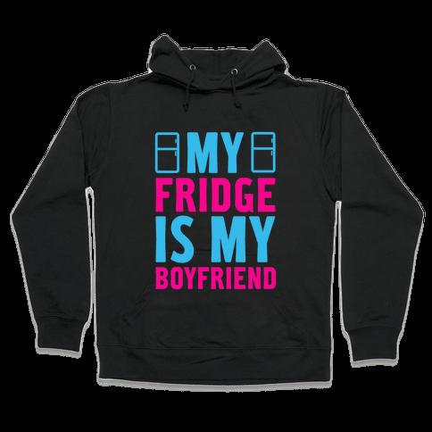 My Fridge is My Boyfriend Hooded Sweatshirt