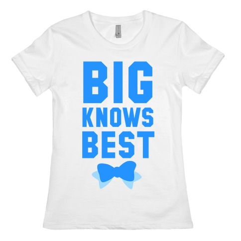 Big Knows Best Womens T-Shirt