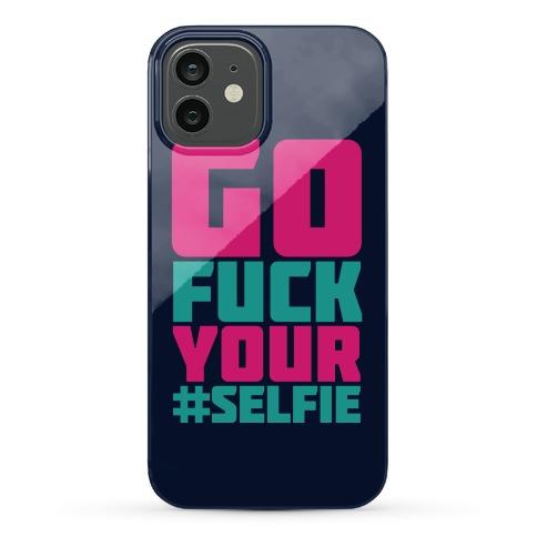 Go F*** Your Selfie Phone Case
