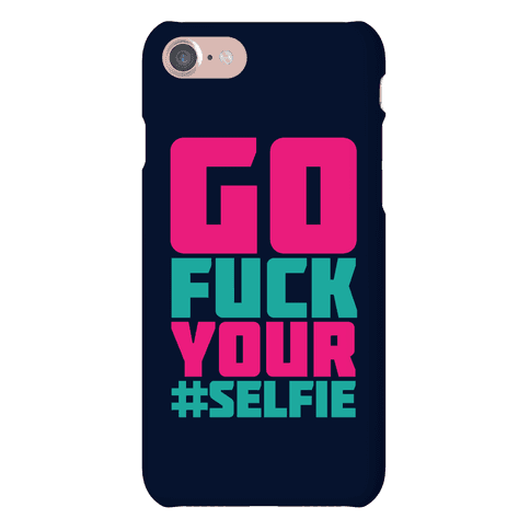 Go F*** Your Selfie Phone Case