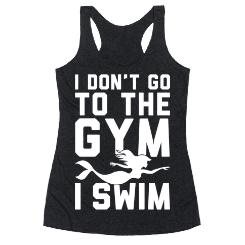 I Don't Go To The Gym I Swim Racerback Tank Top