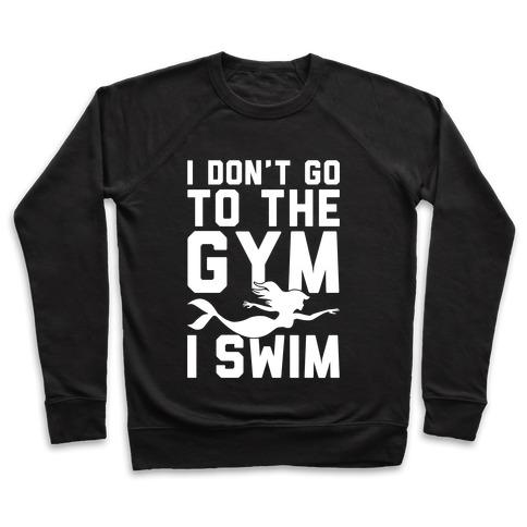 bd11e7f2e6 I Don't Go To The Gym I Swim Crewneck Sweatshirt | LookHUMAN