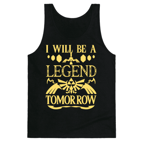 I Will Be A Legend Tomorrow Tank Top