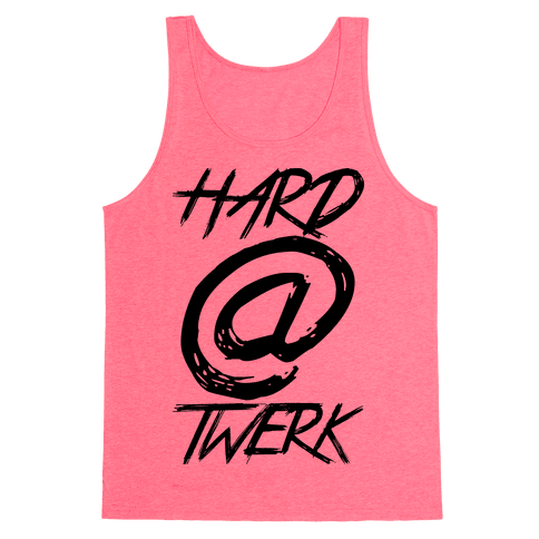 Hard @ Twerk Tank Top