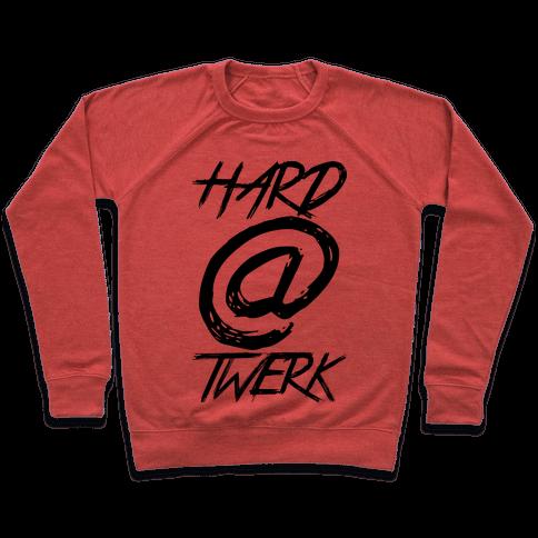 Hard @ Twerk Pullover