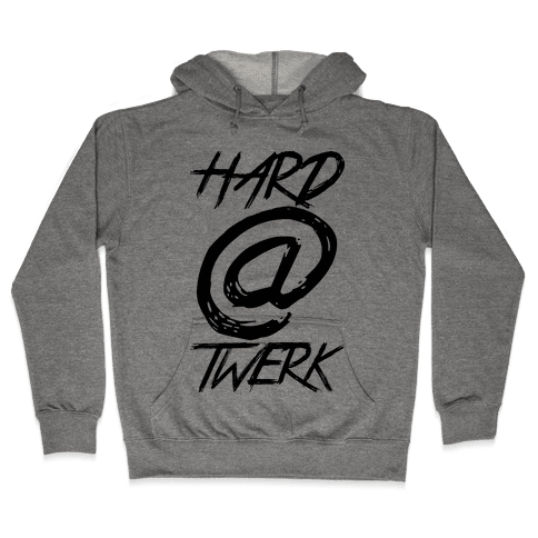 Hard @ Twerk Hooded Sweatshirt