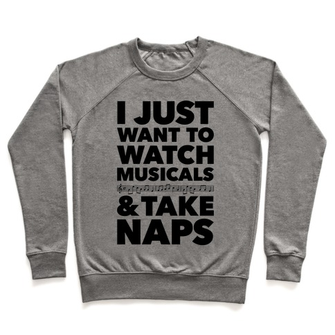 I Just Want To Watch Musicals And Take Naps Pullover