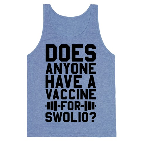 Does Anyone Have A Vaccine For Swolio? Tank Top