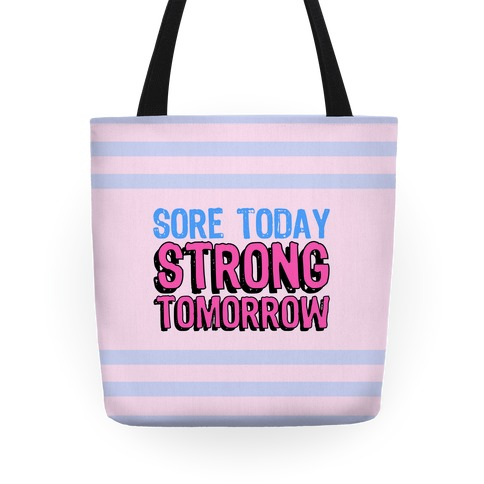 Sore Today Strong Tomorrow Tote