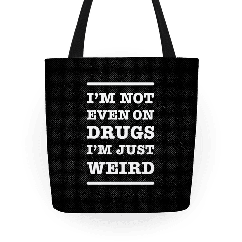 I'm Just Weird Tote
