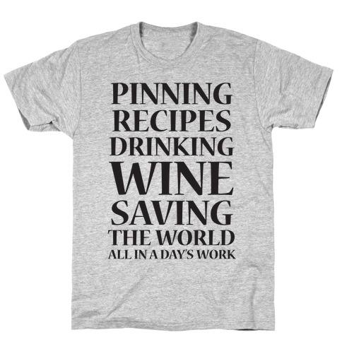 Pinning Recipes, Drinking Wine, Saving The World T-Shirt