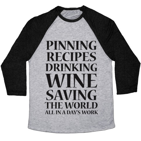 Pinning Recipes, Drinking Wine, Saving The World Baseball Tee