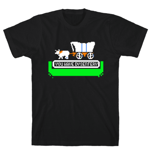 Oregon Trail: You have dysentery! Mens T-Shirt