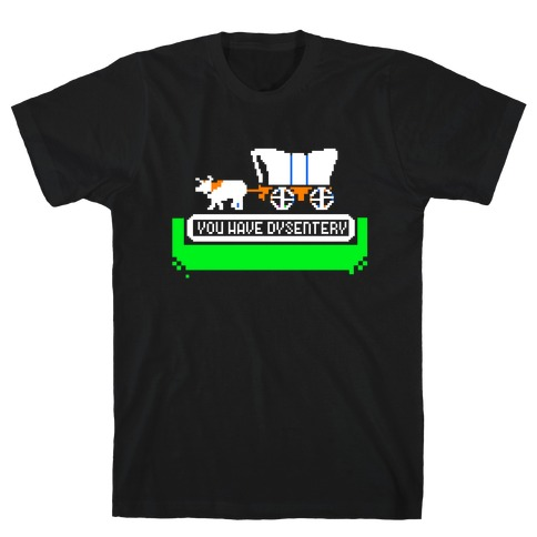 Oregon Trail: You have dysentery! T-Shirt
