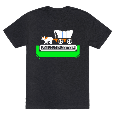 Oregon Trail: You have dysentery!