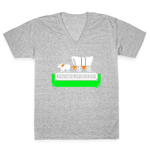 Oregon Trail: You have dysentery! V-Neck Tee Shirt