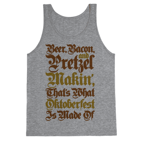 Beer Bacon and Pretzel Makin' That's What Oktoberfest Is Made Of Tank Top