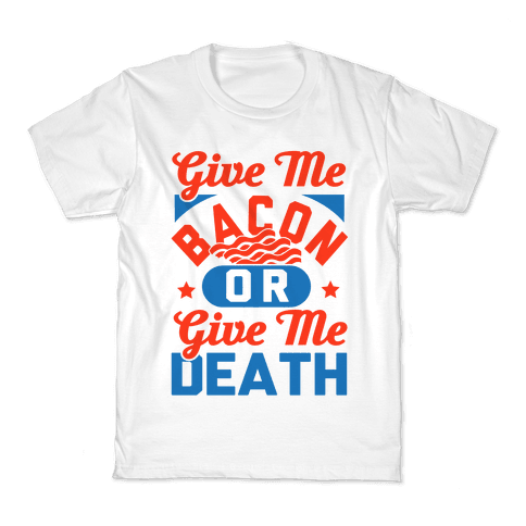 Give Me Bacon Or Give Me Death Kids T-Shirt
