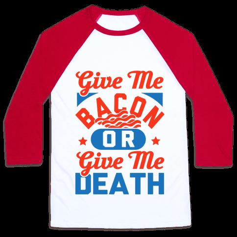 Give Me Bacon Or Give Me Death Baseball Tee