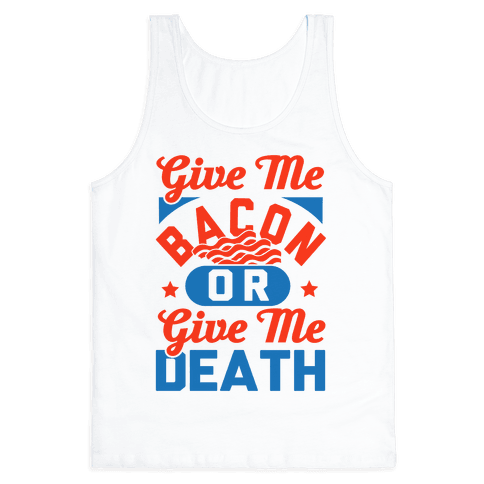 Give Me Bacon Or Give Me Death Tank Top