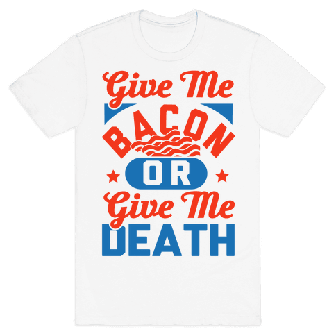 Give Me Bacon Or Give Me Death Mens T-Shirt