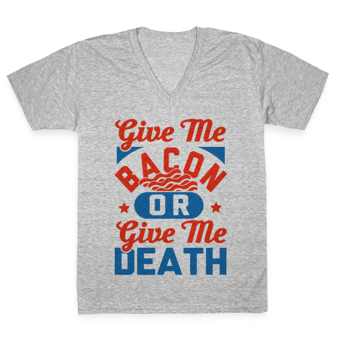 Give Me Bacon Or Give Me Death V-Neck Tee Shirt