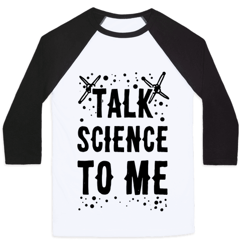Talk Science to Me Baseball Tee