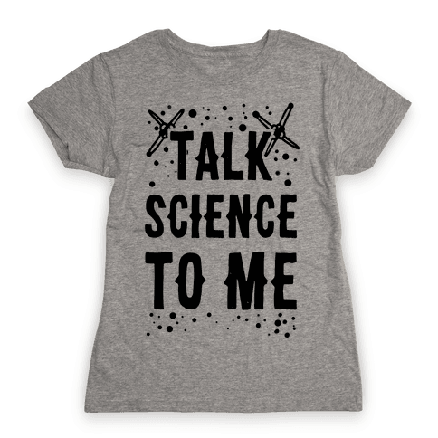 Talk Science to Me Womens T-Shirt