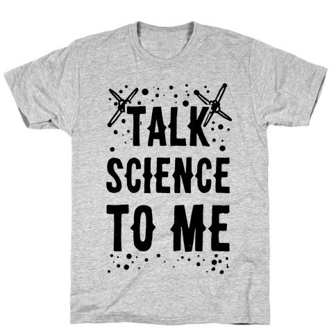 Talk Science to Me T-Shirt