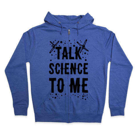 Talk Science to Me Zip Hoodie