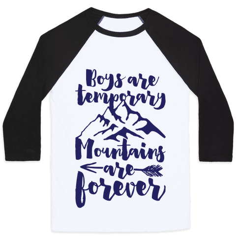 Boys Are Temporary Mountains Are Forever Baseball Tee