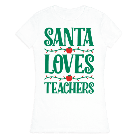 Santa Loves Teachers Womens T-Shirt