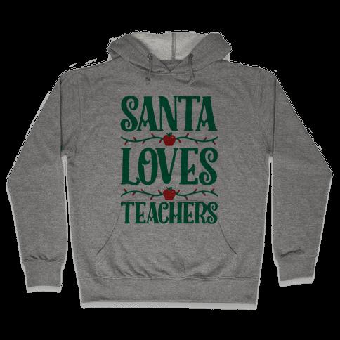 Santa Loves Teachers Hooded Sweatshirt
