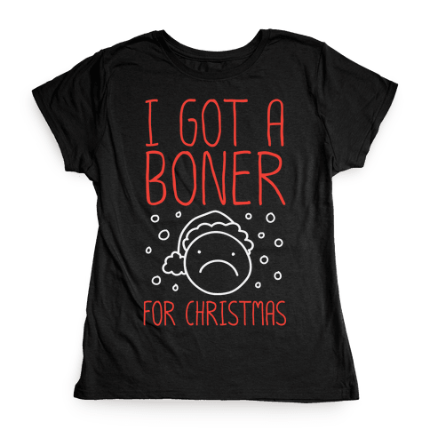 I Got A Boner For Christmas Womens T-Shirt