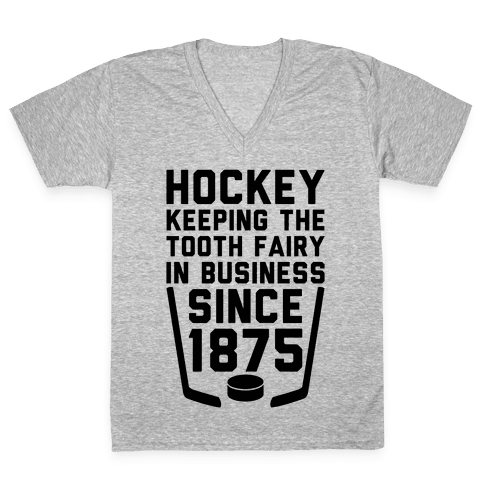 Hockey: Keeping The Tooth Fairy In Business V-Neck Tee Shirt