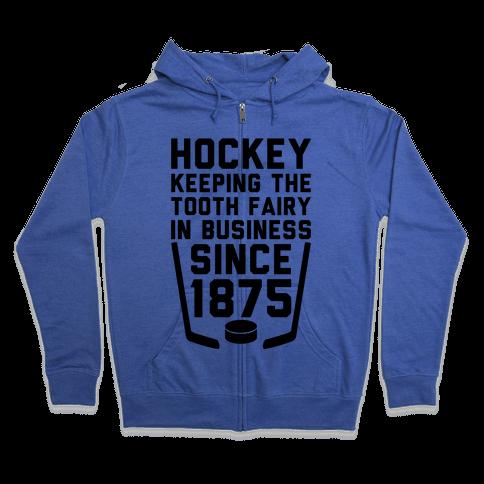 Hockey: Keeping The Tooth Fairy In Business Zip Hoodie