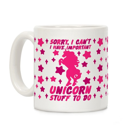 Sorry I Can't I Have Important Unicorn Stuff To Do Coffee Mug
