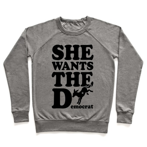 She Wants the D(emocrat) Pullover